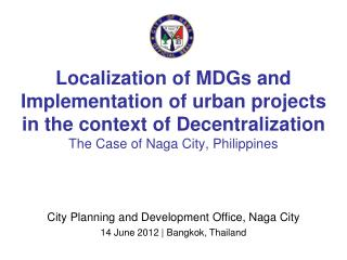 City Planning and Development Office, Naga City 14 June 2012 | Bangkok, Thailand