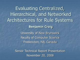 Evaluating Centralized,  Hierarchical, and Networked Architectures for Rule Systems Benjamin Craig