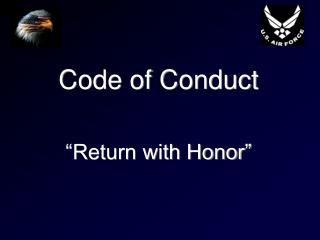 Code of Conduct �Return with Honor�