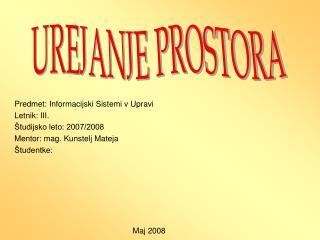 Predmet: Informacijski  S istemi v  U pravi Letnik: III. Študijsko leto: 2007/2008
