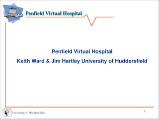 Penfield Virtual Hospital Keith Ward & Jim Hartley University of Huddersfield