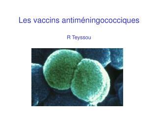Les vaccins antiméningococciques R Teyssou