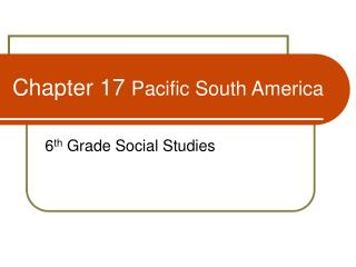 Chapter 17  Pacific South America