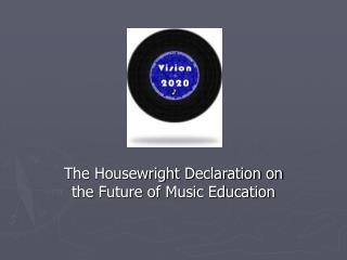 The Housewright Declaration on the Future of Music Education