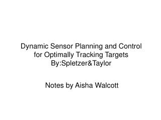 Dynamic Sensor Planning and Control for Optimally Tracking Targets By:Spletzer&Taylor