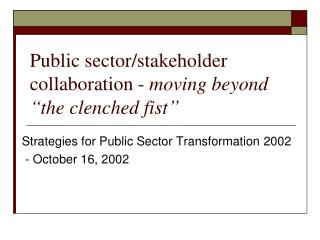 "Public sector/stakeholder collaboration -  moving beyond ""the clenched fist"""