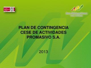 PLAN DE CONTINGENCIA  CESE DE ACTIVIDADES  PROMASIVO S.A. 2013