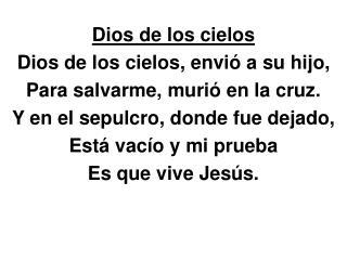 Dios de los cielos Dios de los cielos, envió a su hijo, Para salvarme, murió en la cruz.