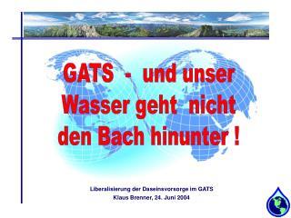 GATS  -  und unser Wasser geht  nicht den Bach hinunter !
