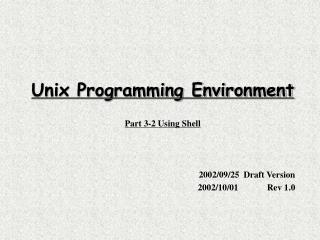 Unix Programming Environment Part 3-2 Using Shell 2002/09/25  Draft Version