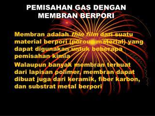 PEMISAHAN GAS DENGAN MEMBRAN BERPORI
