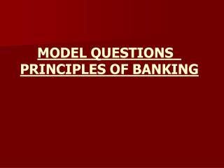 MODEL QUESTIONS   PRINCIPLES OF BANKING