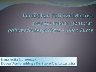 Pemisahan Pati dan Maltosa menggunakan membran poli ( metilmetakrilat )  – Silica Fume