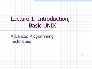 Lecture 1: Introduction,      Basic UNIX