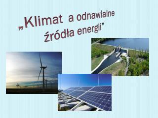 """""""Klimat  a odnawialne  źródła energii"""""""