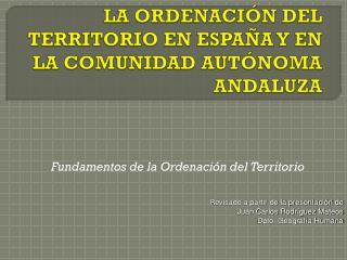 LA ORDENACIÓN DEL TERRITORIO EN ESPAÑA Y EN LA COMUNIDAD AUTÓNOMA ANDALUZA