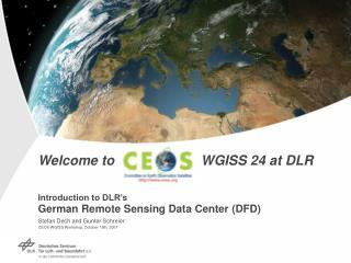 Stefan Dech and Gunter Schreier CEOS WGISS Workshop, October 15th, 2007