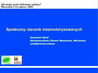 Krzysztof Rytel Stowarzyszenie Zielone Mazowsze, Warszawa rytel@poczta.onet.pl