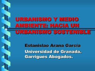 URBANISMO Y MEDIO AMBIENTE: HACIA UN URBANISMO SOSTENIBLE