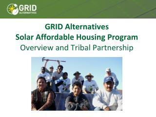 GRID  Alternatives  Solar  Affordable Housing  Program  Overview and Tribal Partnership
