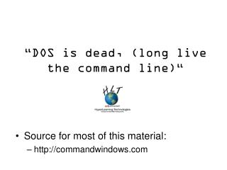 """DOS is dead, (long live the command line)"""