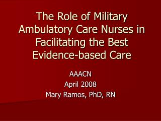 The Role of Military Ambulatory Care Nurses in Facilitating the Best Evidence-based Care