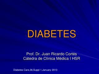 DIABETES  Prof. Dr. Juan Ricardo Cortés Cátedra de Clínica Médica I HSR
