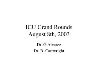 ICU Grand Rounds August 8th, 2003