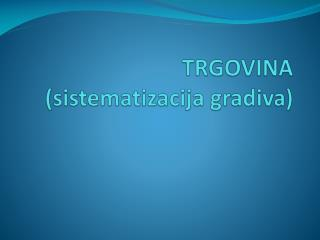 TRGOVINA  (sistematizacija gradiva)