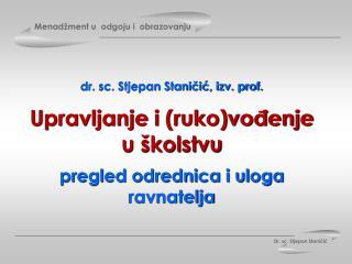 dr. sc. Stjepan Staničić, izv. prof.  Upravljanje i (ruko)vođenje u školstvu