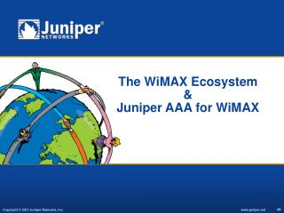 The WiMAX Ecosystem  & Juniper AAA for WiMAX