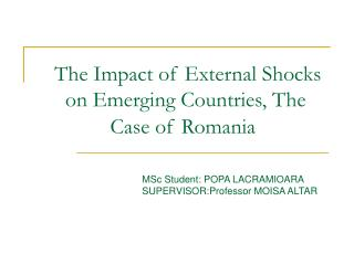 The Impact of External Shocks  on Emerging Countries, The Case of Romania