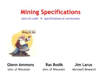 Mining Specifications (lots of) code     specifications of correctness