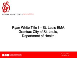 Ryan White Title I � St. Louis EMA Grantee: City of St. Louis, Department of Health