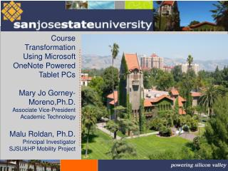 Course Transformation Using Microsoft OneNote Powered Tablet PCs  Mary Jo Gorney-Moreno,Ph.D. Associate Vice-President A