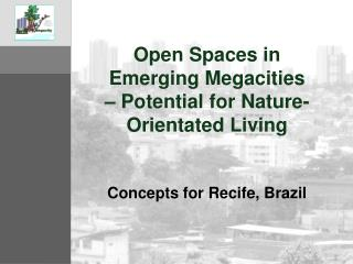 Open Spaces in Emerging Megacities – Potential for Nature-Orientated Living