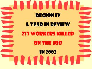 Region IV A year in review 273 Workers killed   On the job In 2002