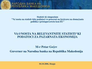 M-r Petar Go{ev Guverner na Narodna banka na Republika Makedonija