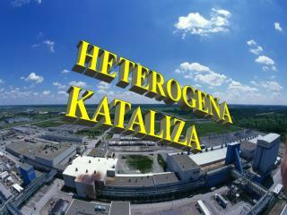 HETEROGENA  KATALIZA