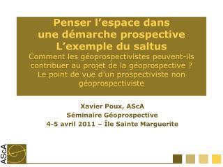 Xavier Poux, AScA Séminaire Géoprospective 4-5 avril 2011 – Île Sainte Marguerite