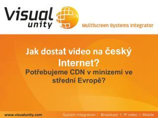 Jak dosta t  video na  český Internet?