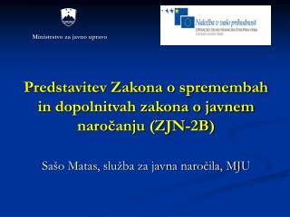Predstavitev Zakona o spremembah in dopolnitvah zakona o javnem naročanju (ZJN-2B)
