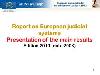 Report on European judicial systems Presentation of the main results Edition 2010 (data 2008)