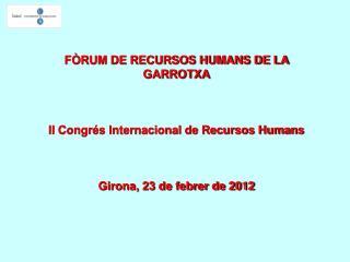 FÒRUM DE RECURSOS HUMANS DE LA GARROTXA II Congrés Internacional de Recursos Humans
