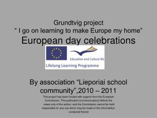 "Grundtvig project "" I go on learning to make Europe my home"" European day celebrations"