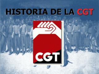 HISTORIA DE LA CGT