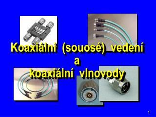 Koaxiální  (souosé)  vedení a koaxiální  vlnovody