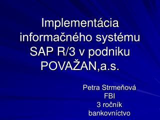 Implementácia informačného systému SAP R/3 v podniku POVAŽAN,a.s.