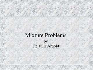 Mixture Problems by Dr. Julia Arnold