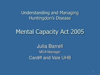 Understanding and Managing Huntingdon's Disease Mental Capacity Act 2005